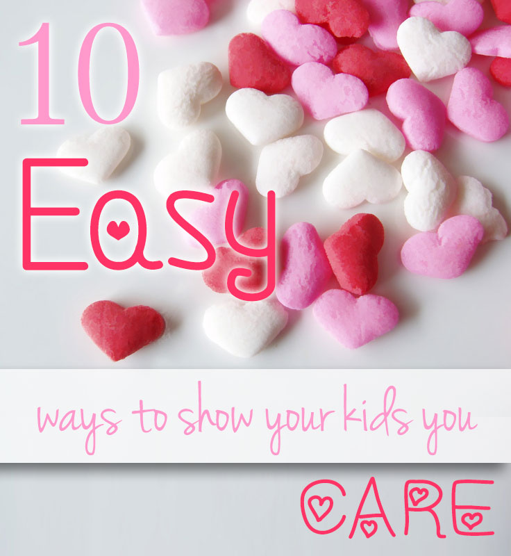10 Easy ways to show your kids you care graphic